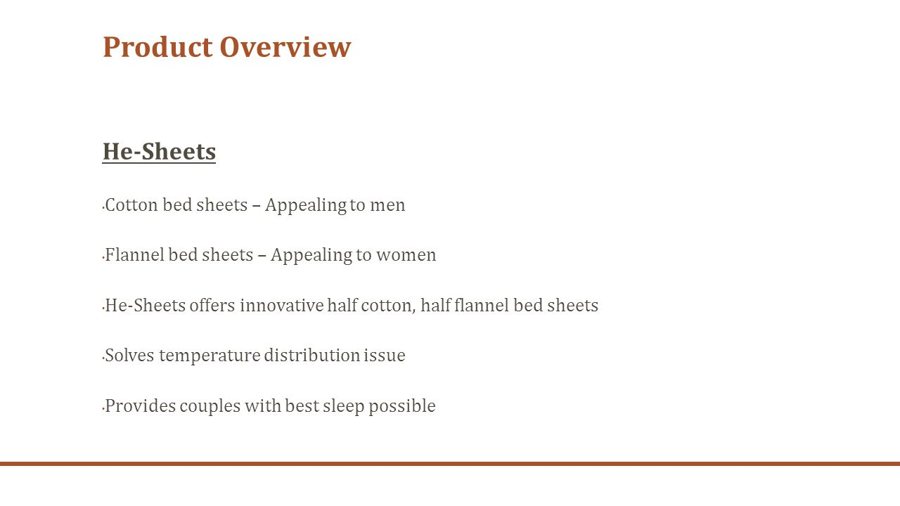 Product Overview He-Sheets Cotton bed sheets – Appealing to men Flannel bed sheets – Appealing to women He-Sheets offers innovative half cotton, half