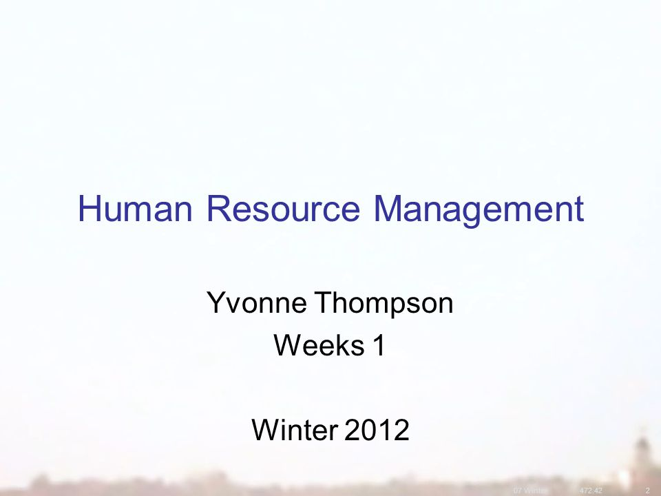 07 Winter472.422 Human Resource Management Yvonne Thompson Weeks 1 Winter 2012
