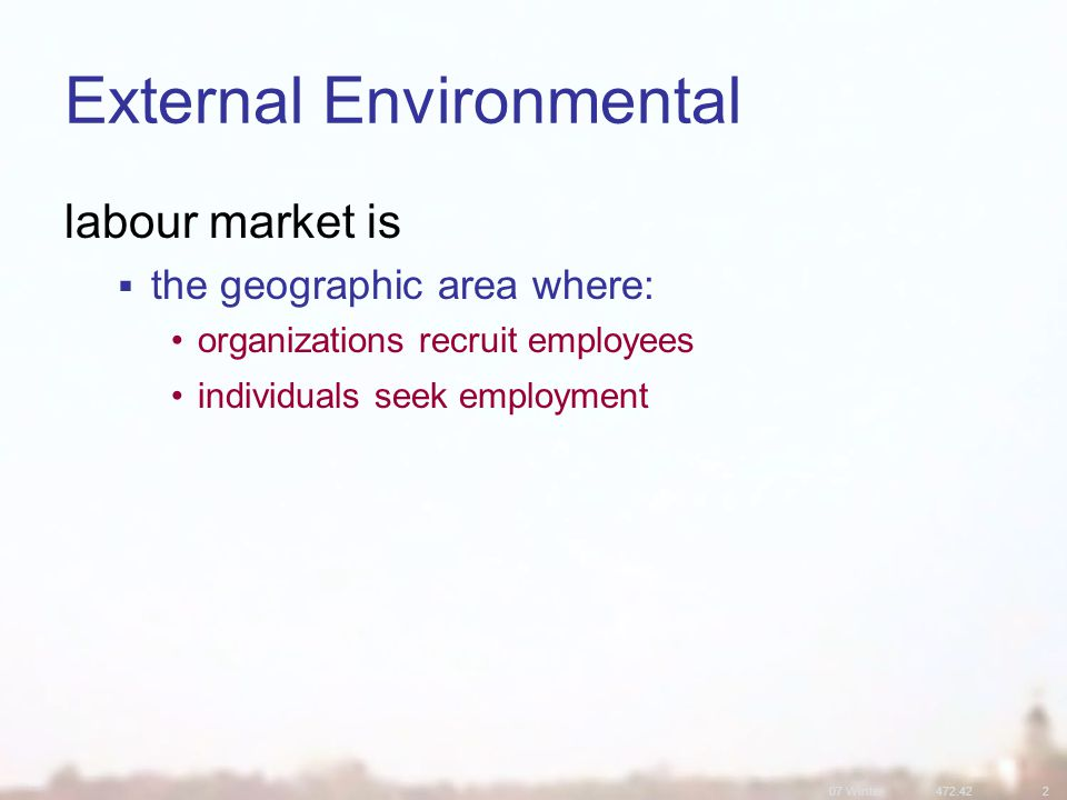 07 Winter472.422 External Environmental labour market is  the geographic area where: organizations recruit employees individuals seek employment