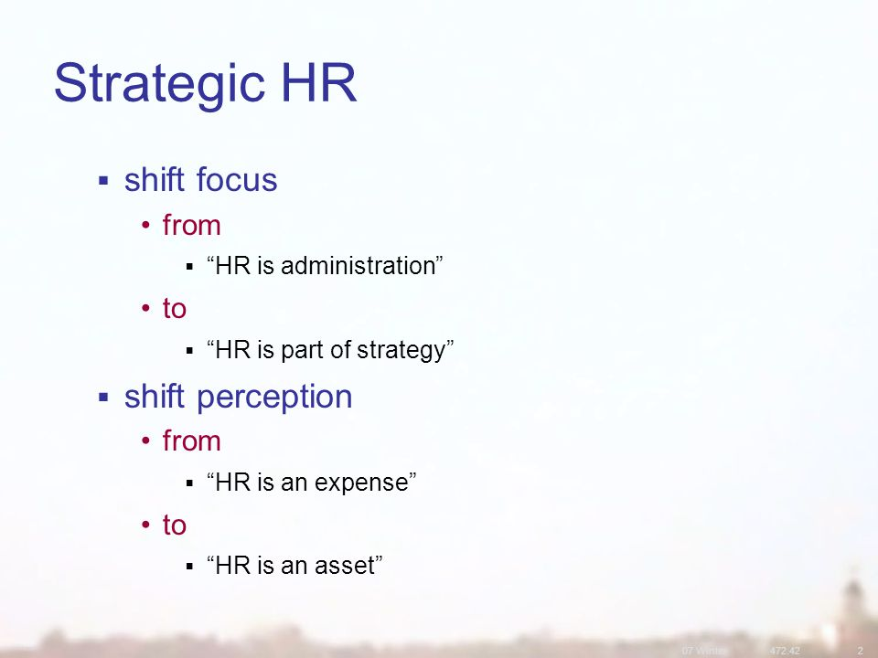 07 Winter472.422 Strategic HR  add value to firm 15% of profit  shape workplace culture & climate  focus on harnessing human capital to achieve strategic goals