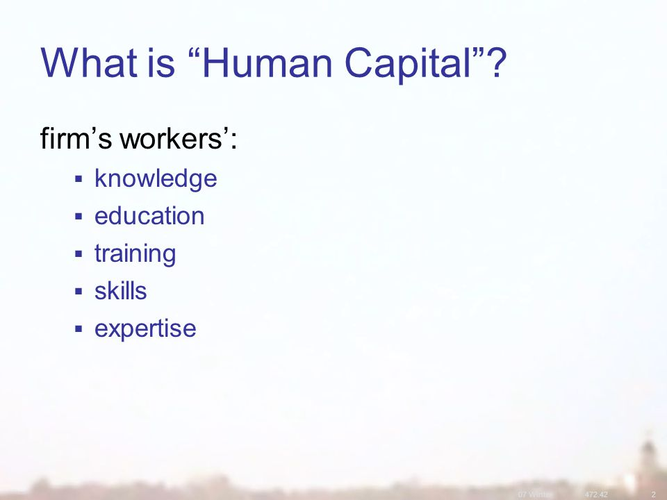 07 Winter472.422 What is Human Capital .
