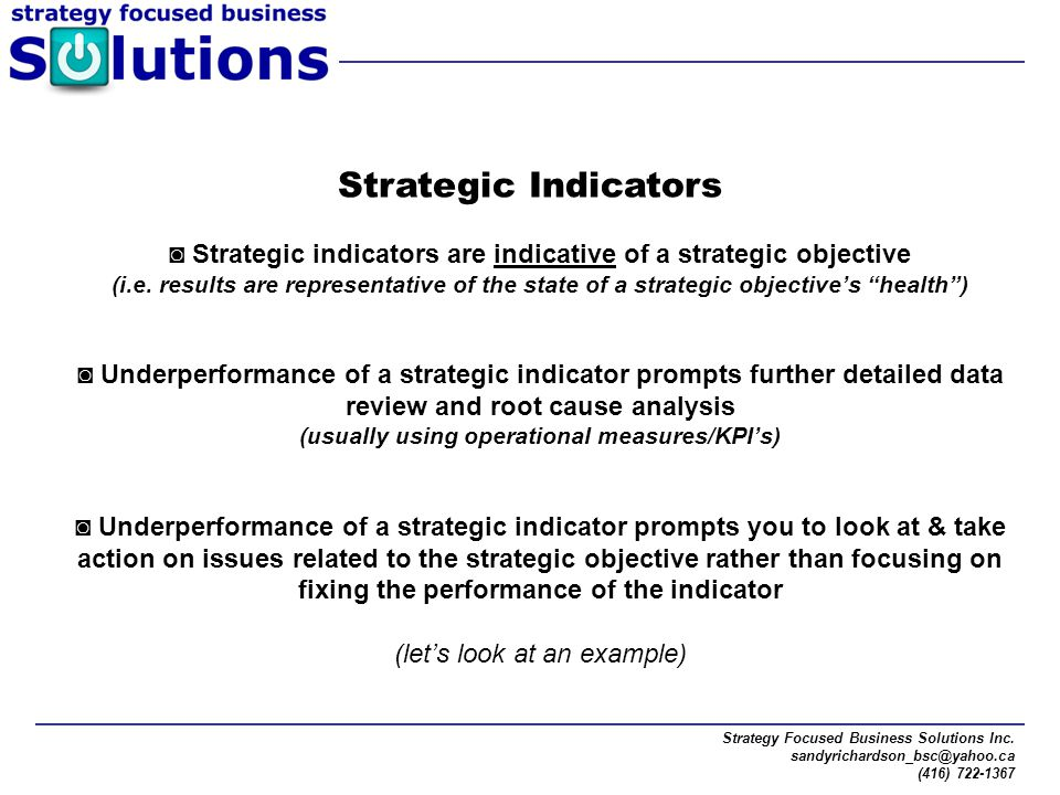 Strategy Focused Business Solutions Inc. sandyrichardson_bsc@yahoo.ca (416) 722-1367 Strategic Indicators ◙ Strategic indicators are indicative of a s