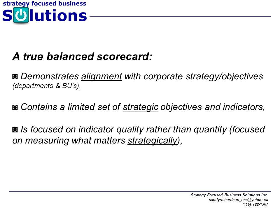 Strategy Focused Business Solutions Inc. sandyrichardson_bsc@yahoo.ca (416) 722-1367 A true balanced scorecard: ◙ Demonstrates alignment with corporat