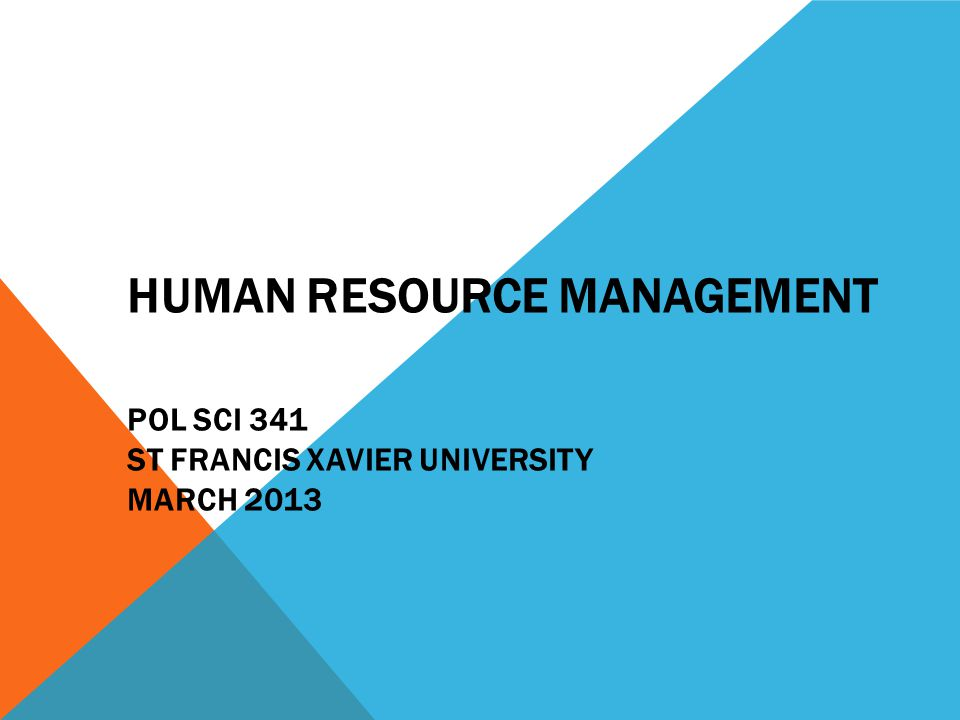 HUMAN RESOURCE MANAGEMENT POL SCI 341 ST FRANCIS XAVIER UNIVERSITY MARCH 2013