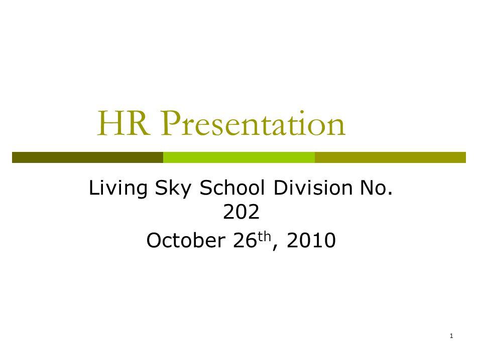 1 HR Presentation Living Sky School Division No. 202 October 26 th, 2010