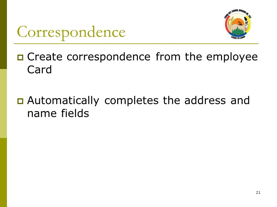 21 Correspondence  Create correspondence from the employee Card  Automatically completes the address and name fields
