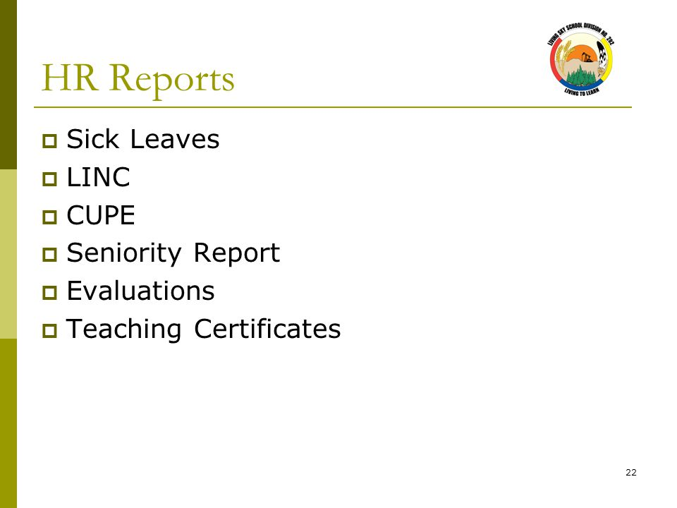 22 HR Reports  Sick Leaves  LINC  CUPE  Seniority Report  Evaluations  Teaching Certificates