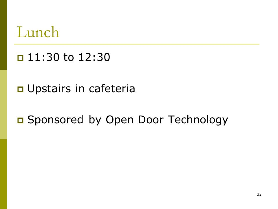 35 Lunch  11:30 to 12:30  Upstairs in cafeteria  Sponsored by Open Door Technology