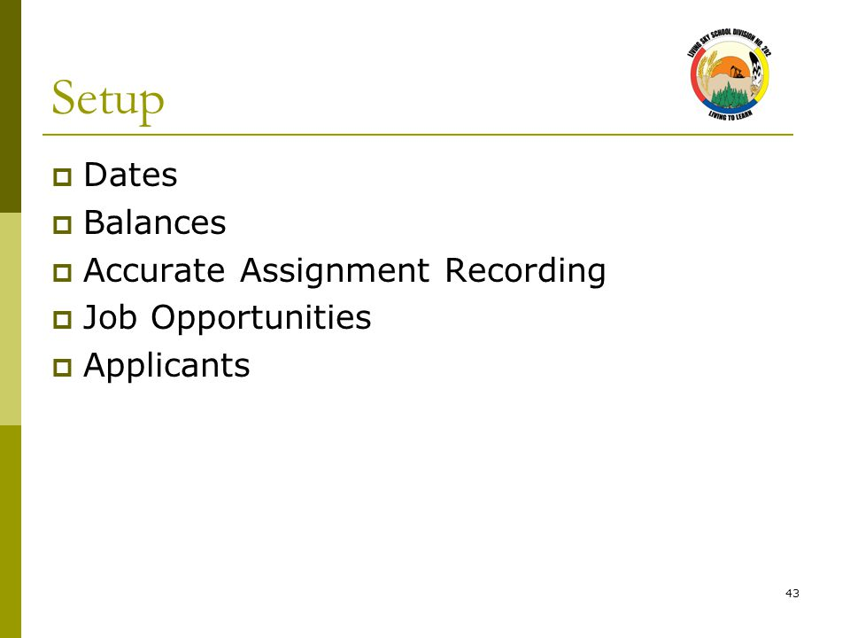 43 Setup  Dates  Balances  Accurate Assignment Recording  Job Opportunities  Applicants
