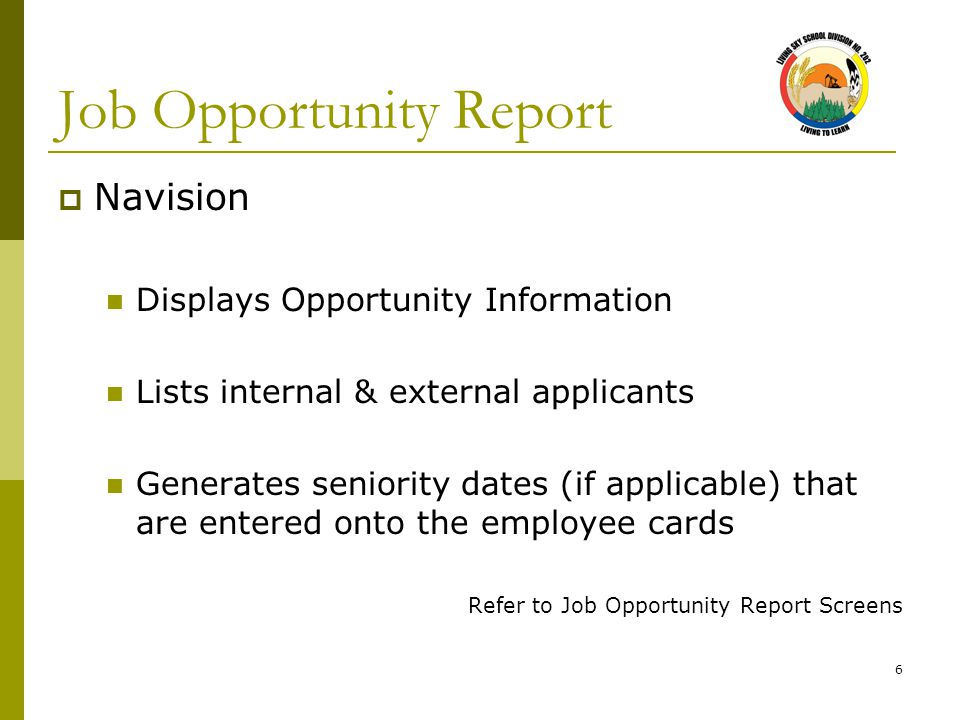 6 Job Opportunity Report  Navision Displays Opportunity Information Lists internal & external applicants Generates seniority dates (if applicable) th