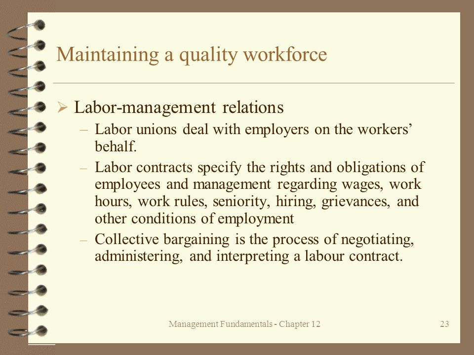 Management Fundamentals - Chapter 1223 Maintaining a quality workforce  Labor-management relations –Labor unions deal with employers on the workers' behalf.