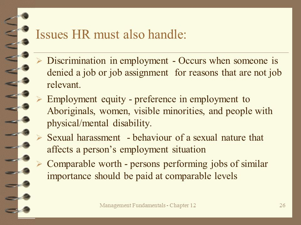 Management Fundamentals - Chapter 1226 Issues HR must also handle:  Discrimination in employment - Occurs when someone is denied a job or job assignment for reasons that are not job relevant.
