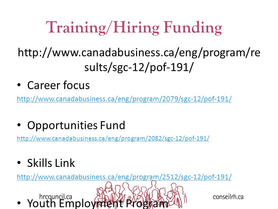 http://www.canadabusiness.ca/eng/program/re sults/sgc-12/pof-191/ Career focus http://www.canadabusiness.ca/eng/program/2079/sgc-12/pof-191/ Opportunities Fund http://www.canadabusiness.ca/eng/program/2082/sgc-12/pof-191/ Skills Link http://www.canadabusiness.ca/eng/program/2512/sgc-12/pof-191/ Youth Employment Program http://www.canadabusiness.ca/eng/program/2025/sgc-12/pof-191/ Training/Hiring Funding