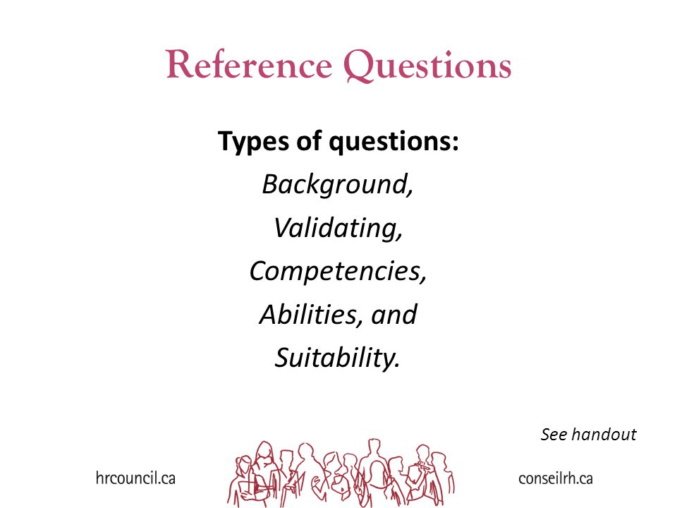 Reference Questions Types of questions: Background, Validating, Competencies, Abilities, and Suitability.