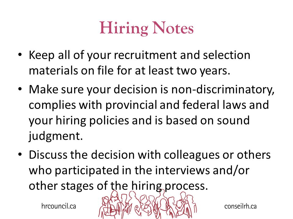 Hiring Notes Keep all of your recruitment and selection materials on file for at least two years.