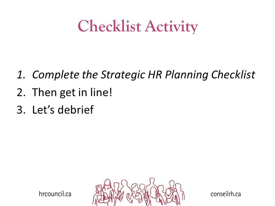 Checklist Activity 1.Complete the Strategic HR Planning Checklist 2.Then get in line! 3.Let's debrief