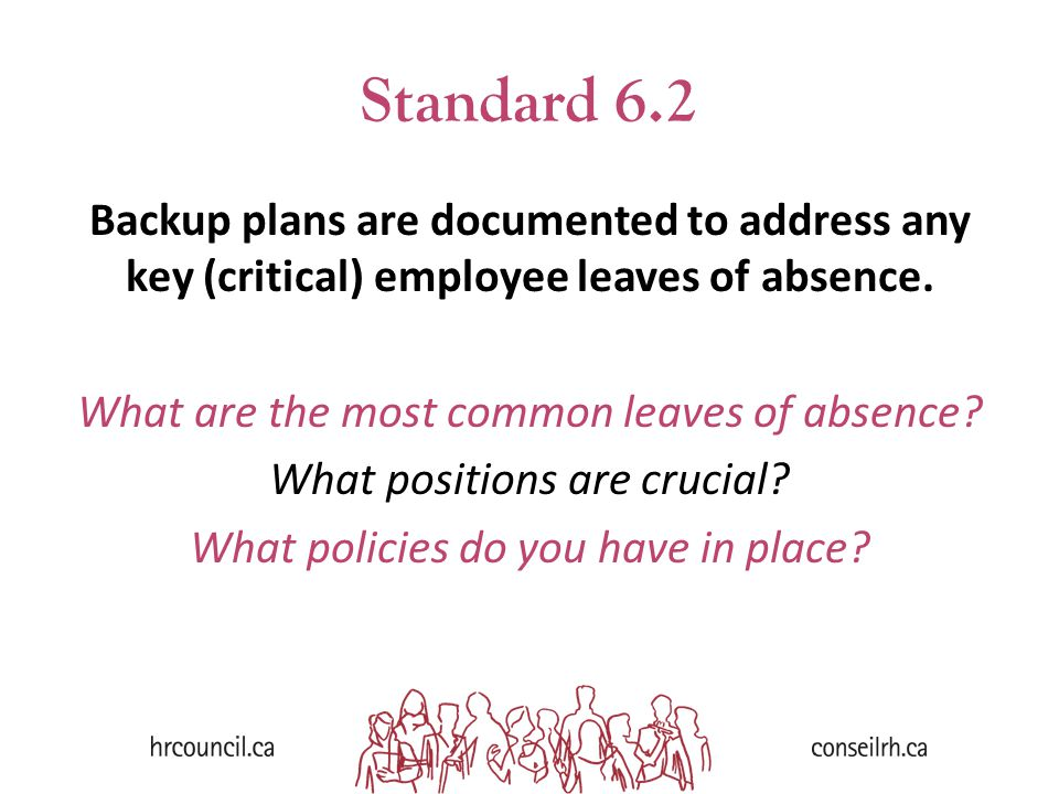 Standard 6.2 Backup plans are documented to address any key (critical) employee leaves of absence. What are the most common leaves of absence? What po