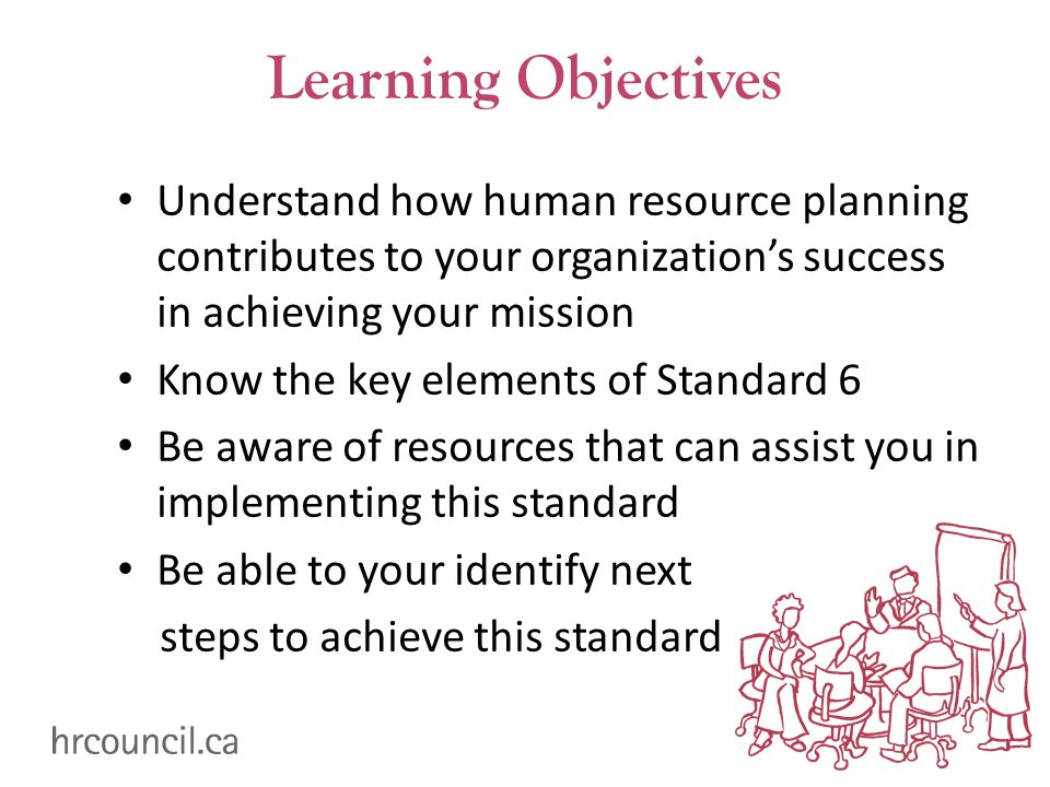 Learning Objectives Understand how human resource planning contributes to your organization's success in achieving your mission Know the key elements