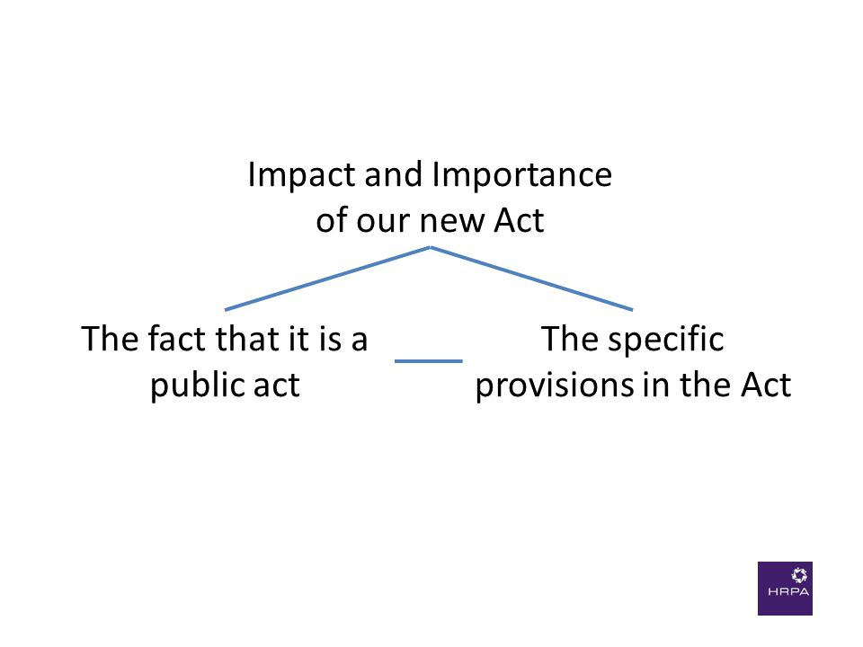 Impact and Importance of our new Act The specific provisions in the Act The fact that it is a public act