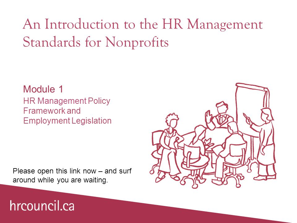 An Introduction to the HR Management Standards for Nonprofits Module 1 HR Management Policy Framework and Employment Legislation Please open this link now – and surf around while you are waiting.