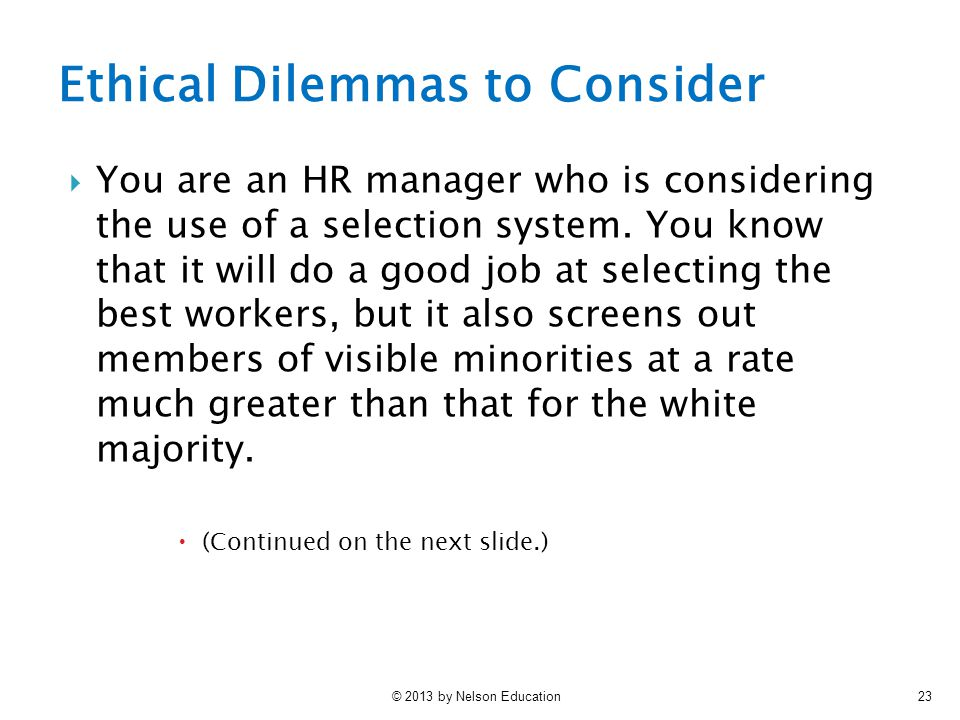 © 2013 by Nelson Education23  You are an HR manager who is considering the use of a selection system. You know that it will do a good job at selectin