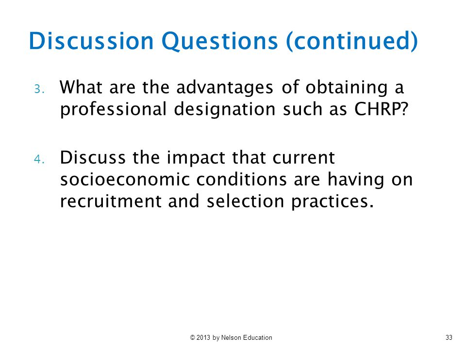 © 2013 by Nelson Education33 3. What are the advantages of obtaining a professional designation such as CHRP? 4. Discuss the impact that current socio