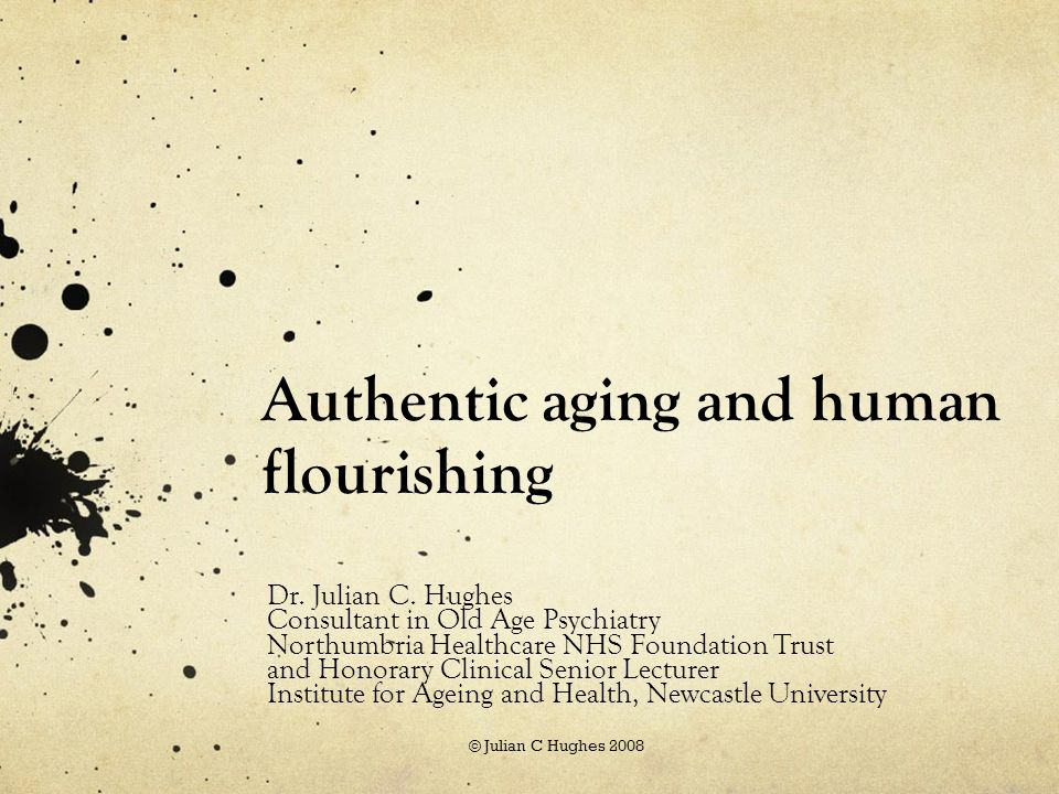 Authentic aging and human flourishing Dr. Julian C.