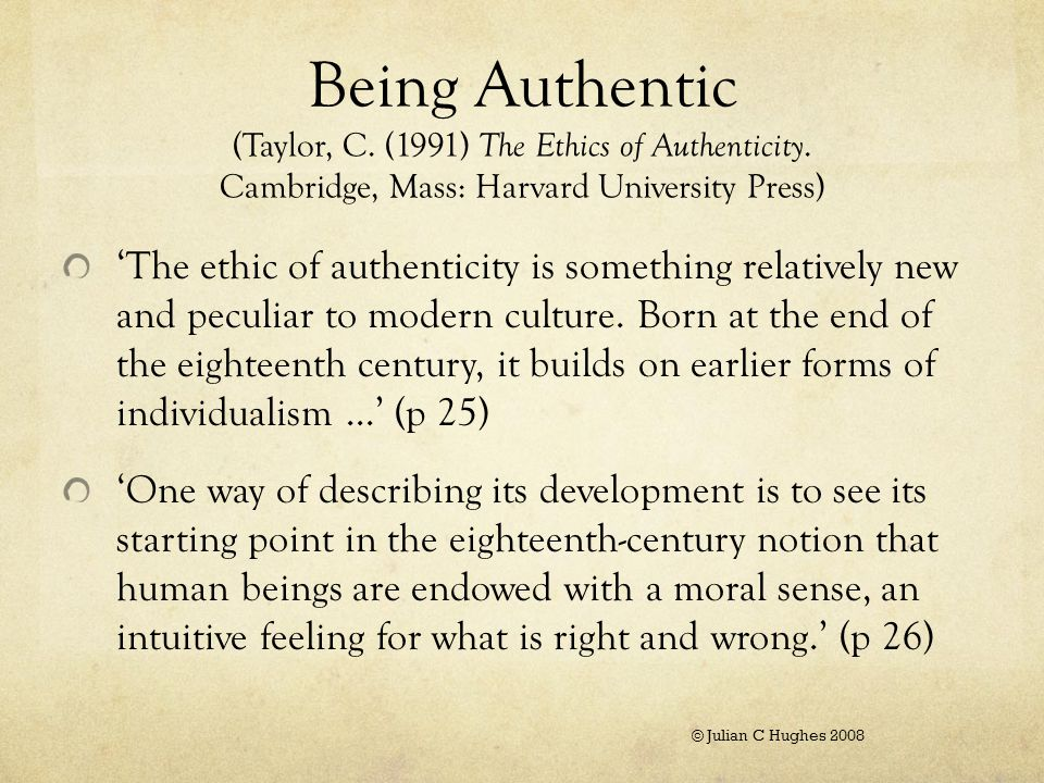Being Authentic (Taylor, C. (1991) The Ethics of Authenticity.