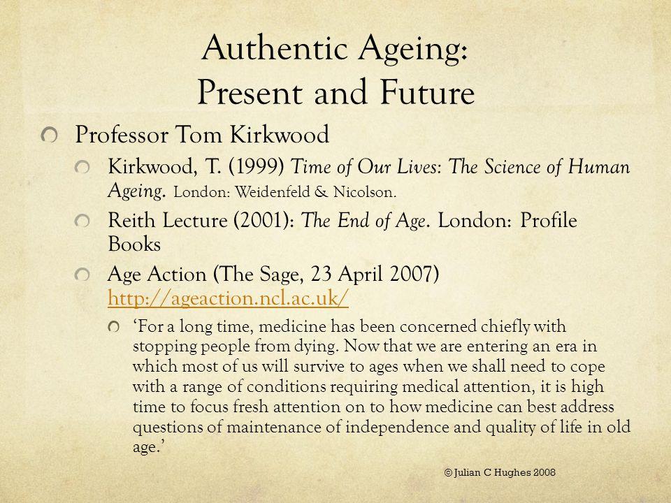 Authentic Ageing: Present and Future Professor Tom Kirkwood Kirkwood, T.