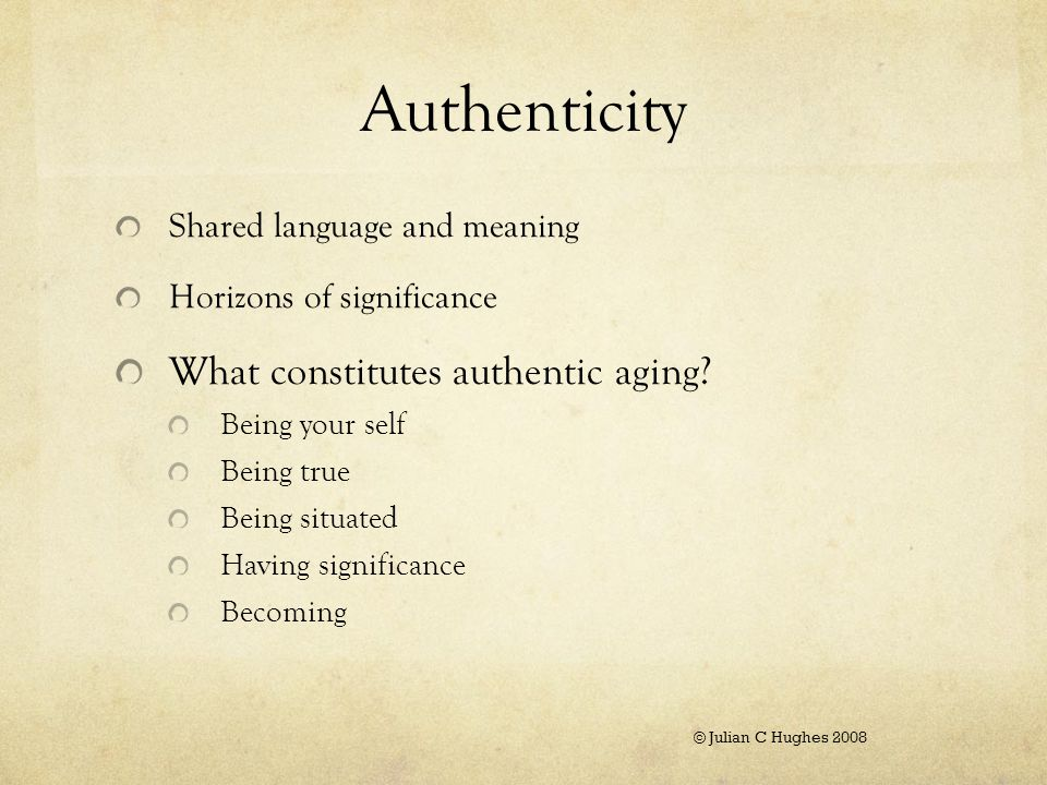 Authenticity Shared language and meaning Horizons of significance What constitutes authentic aging.