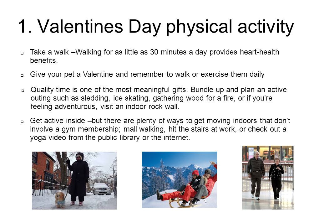 1. Valentines Day physical activity  Quality time is one of the most meaningful gifts.