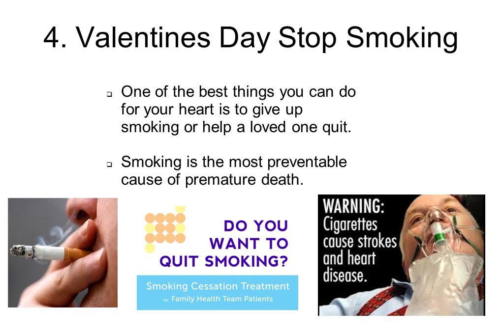 4. Valentines Day Stop Smoking  One of the best things you can do for your heart is to give up smoking or help a loved one quit.  Smoking is the mos