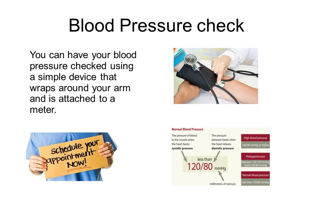 Blood Pressure check You can have your blood pressure checked using a simple device that wraps around your arm and is attached to a meter.