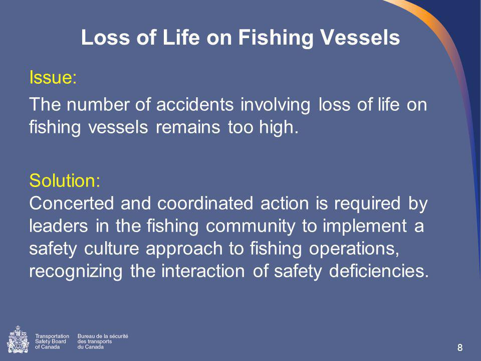 Loss of Life on Fishing Vessels Issue: The number of accidents involving loss of life on fishing vessels remains too high.