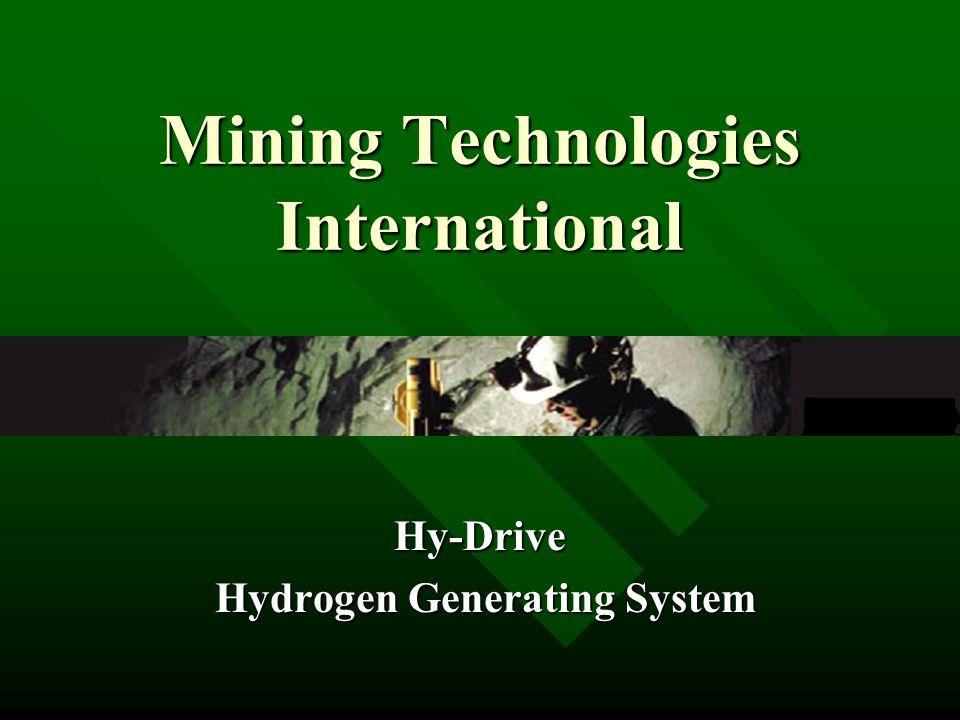 Mining Technologies International Hy-Drive Hydrogen Generating System Hydrogen Generating System