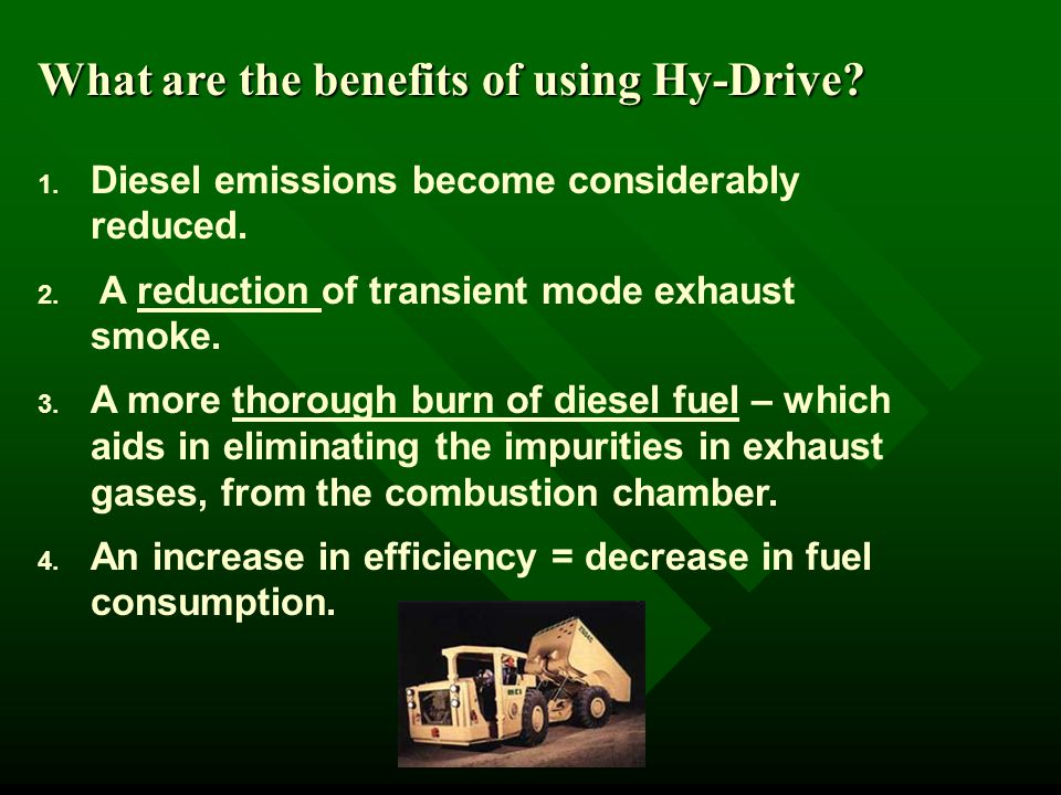 What are the benefits of using Hy-Drive. 1. Diesel emissions become considerably reduced.