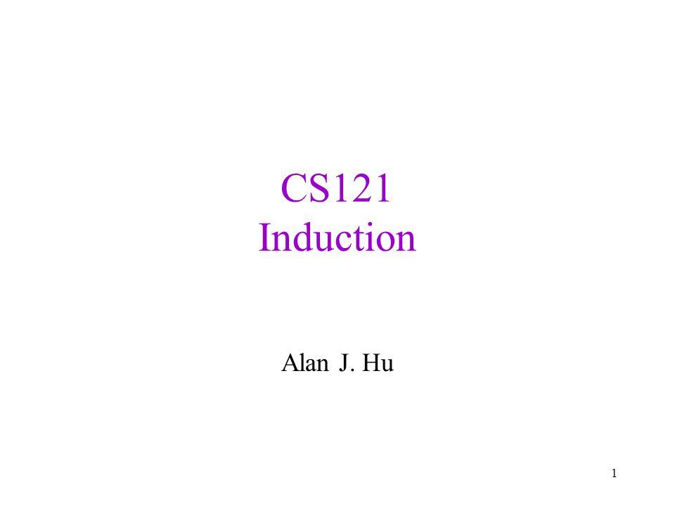CS121 Induction Alan J. Hu 1