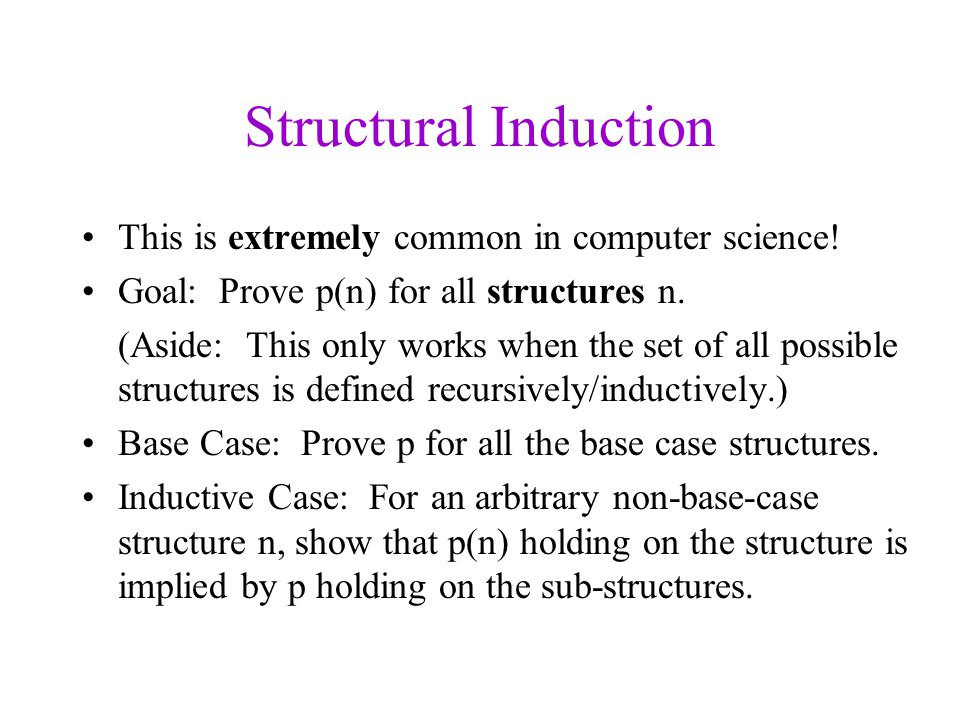 Structural Induction This is extremely common in computer science.