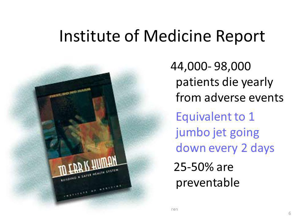  The Hospital for Sick Children 6 Institute of Medicine Report 44,000- 98,000 patients die yearly from adverse events Equivalent to 1 jumbo jet going down every 2 days 25-50% are preventable