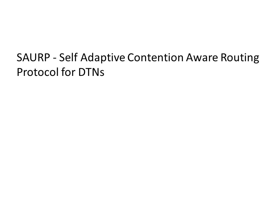SAURP - Self Adaptive Contention Aware Routing Protocol for DTNs