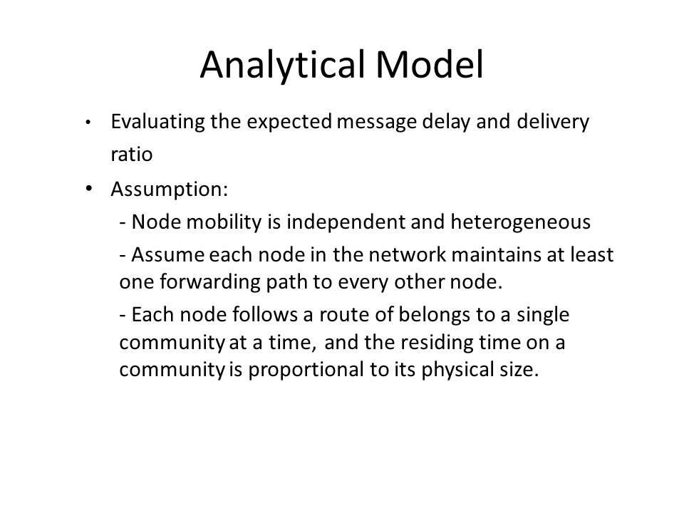 Evaluating the expected message delay and delivery ratio Assumption: - Node mobility is independent and heterogeneous - Assume each node in the network maintains at least one forwarding path to every other node.