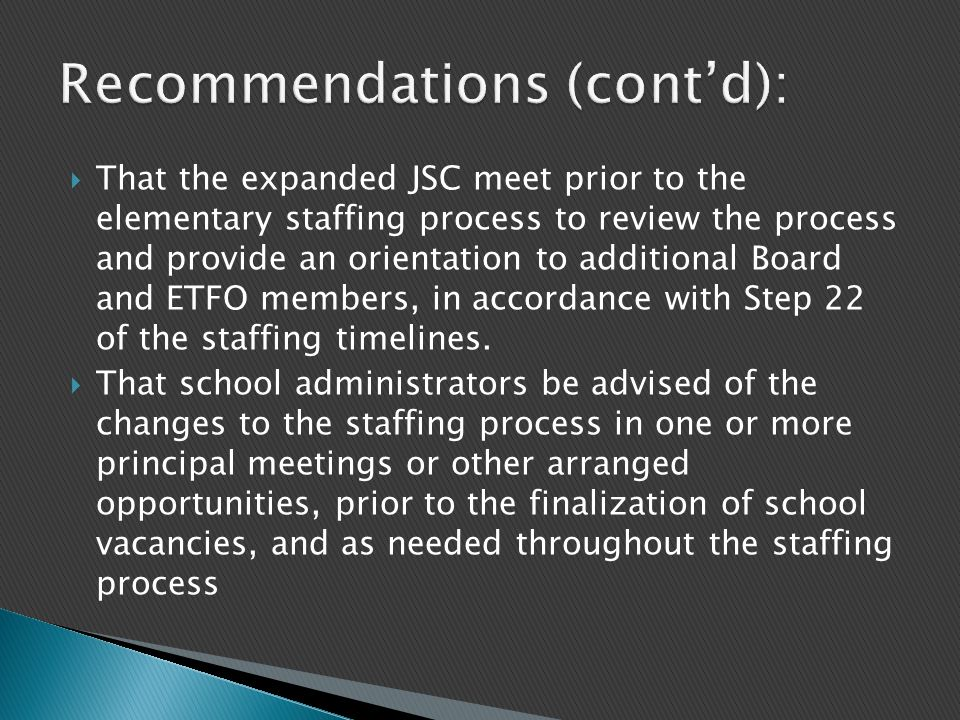  That the expanded JSC meet prior to the elementary staffing process to review the process and provide an orientation to additional Board and ETFO members, in accordance with Step 22 of the staffing timelines.