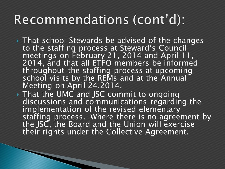  That school Stewards be advised of the changes to the staffing process at Steward's Council meetings on February 21, 2014 and April 11, 2014, and that all ETFO members be informed throughout the staffing process at upcoming school visits by the REMs and at the Annual Meeting on April 24,2014.