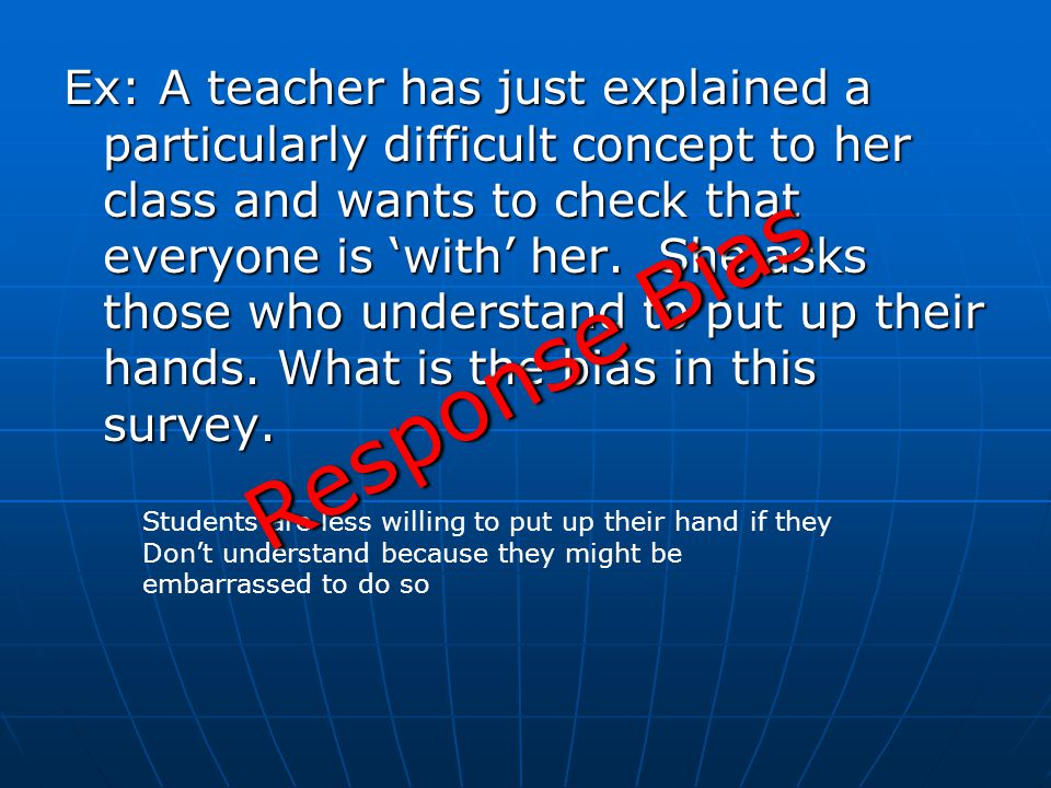 Ex: A teacher has just explained a particularly difficult concept to her class and wants to check that everyone is 'with' her.
