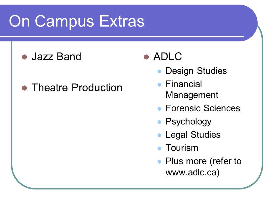 On Campus Extras Jazz Band Theatre Production ADLC Design Studies Financial Management Forensic Sciences Psychology Legal Studies Tourism Plus more (refer to www.adlc.ca)