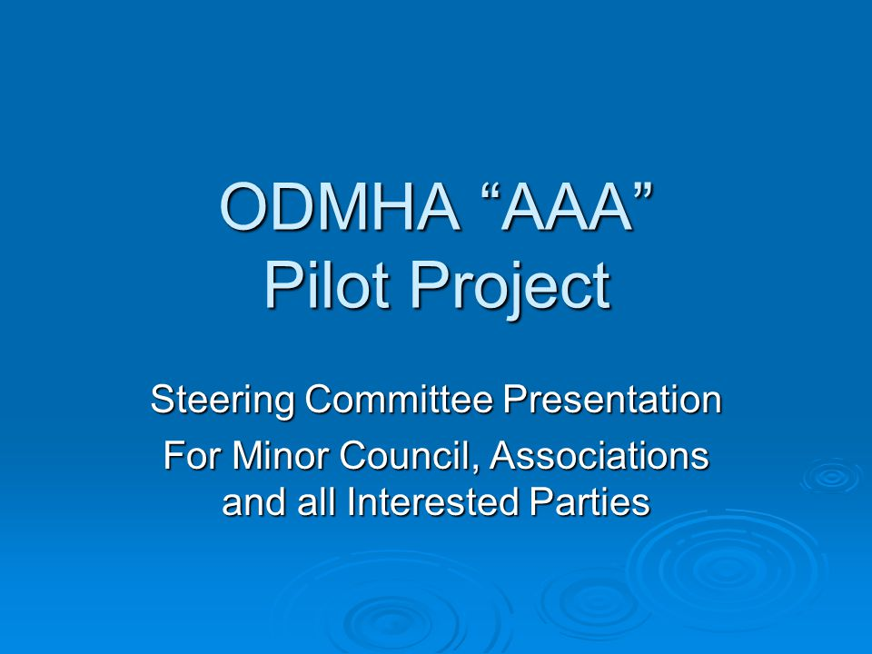 """ODMHA """"AAA"""" Pilot Project Steering Committee Presentation For Minor Council, Associations and all Interested Parties"""