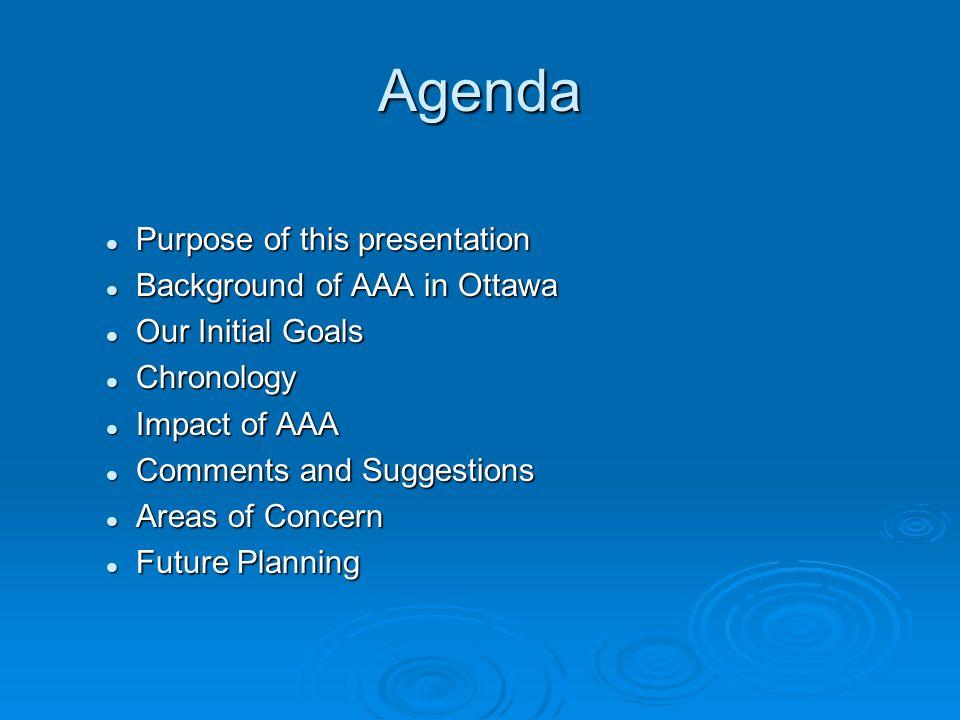 Agenda Purpose of this presentation Purpose of this presentation Background of AAA in Ottawa Background of AAA in Ottawa Our Initial Goals Our Initial