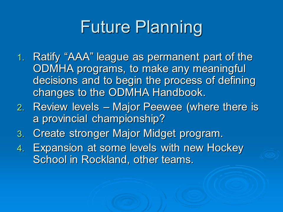 """Future Planning 1. Ratify """"AAA"""" league as permanent part of the ODMHA programs, to make any meaningful decisions and to begin the process of defining"""