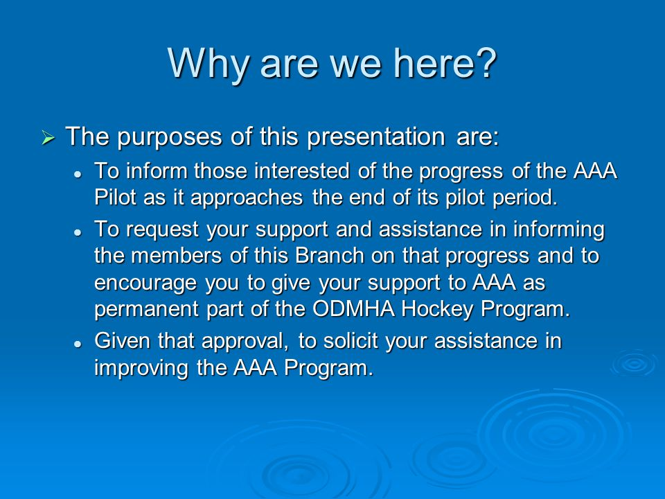 Why are we here?  The purposes of this presentation are: To inform those interested of the progress of the AAA Pilot as it approaches the end of its