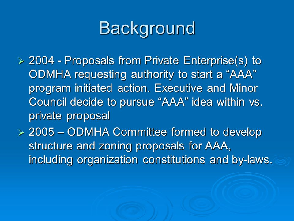 Background  Proposals from Private Enterprise(s) to ODMHA requesting authority to start a AAA program initiated action.